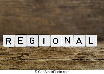 Regional - The word regional written in cubes on wooden...
