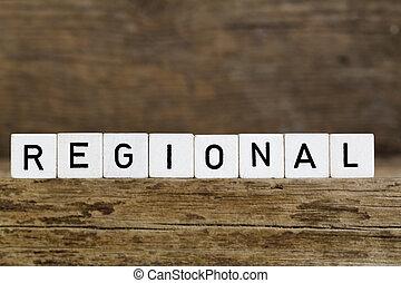 Regional - The word regional written in cubes on wooden...