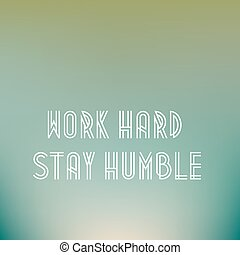 """Retro poster typographic with quote """"Work hard stay humble""""..."""