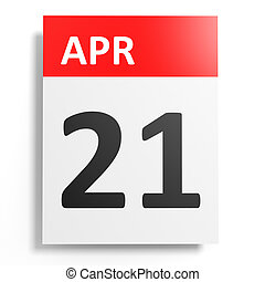 Calendar on white background. 21 April. 3D illustration.