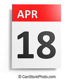 Calendar on white background. 18 April. 3D illustration.