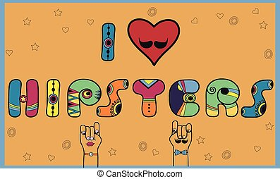 Inscription I love Hipsters. Funny letters. Vector...