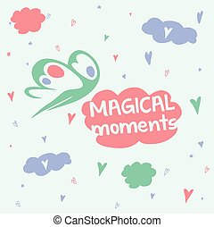 Magic Moments. Good mood, head in the clouds. Flying fairy...