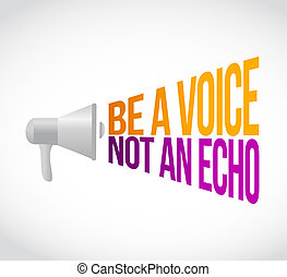 be a voice not an echo megaphone message at loud. concept...
