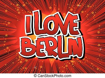 I Love Berlin - Comic book style word on comic book abstract...