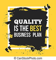 Quality is the best business plan. Motivation Business Quote Design Concept.