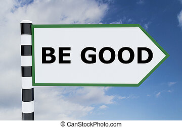 Be Good concept - Render illustration of Be Good title on...