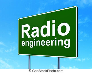 Science concept: Radio Engineering on road sign background -...