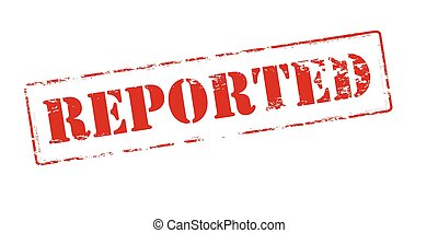 Reported - Rubber stamp with word reported inside, vector...
