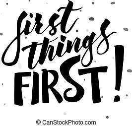 First things first hand drawn lettering - First things first...