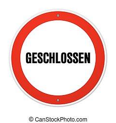 Red and white circular geschlossen sign