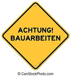 Yellow and black achtung bauarbeiten sign