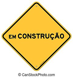 Yellow and black em construcao sign - Diamond shaped symbol...