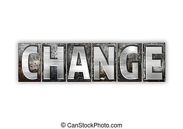 Change Concept Isolated Metal Letterpress Type - The word...