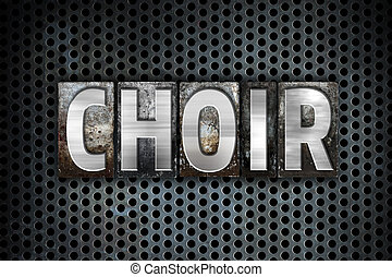 Choir Concept Metal Letterpress Type - The word Choir...