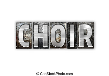 Choir Concept Isolated Metal Letterpress Type - The word...