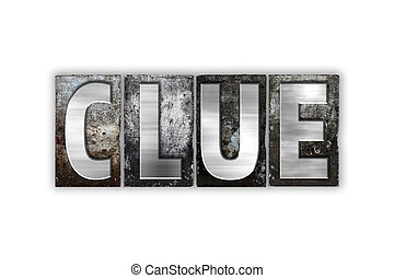 Clue Concept Isolated Metal Letterpress Type - The word Clue...