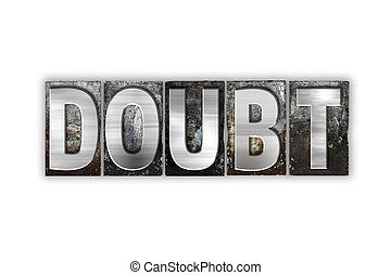 Doubt Concept Isolated Metal Letterpress Type - The word...