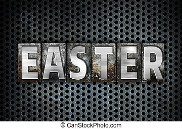 Easter Concept Metal Letterpress Type - The word Easter...