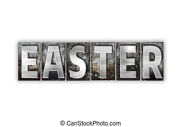 Easter Concept Isolated Metal Letterpress Type - The word...