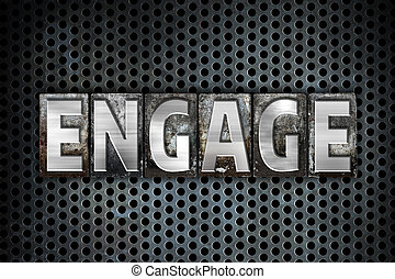 Engage Concept Metal Letterpress Type - The word Engage...