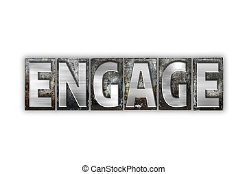Engage Concept Isolated Metal Letterpress Type - The word...