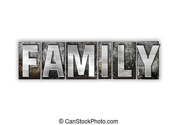 Family Concept Isolated Metal Letterpress Type - The word...