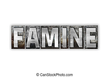 Famine Concept Isolated Metal Letterpress Type - The word...
