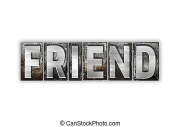 Friend Concept Isolated Metal Letterpress Type - The word...