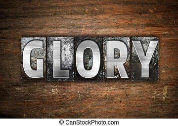 Glory Concept Metal Letterpress Type - The word Glory...