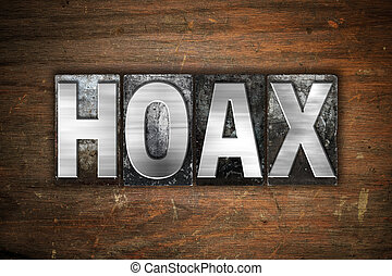 Hoax Concept Metal Letterpress Type - The word Hoax written...