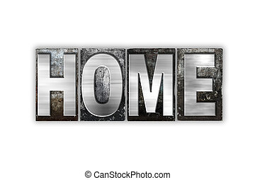 Home Concept Isolated Metal Letterpress Type