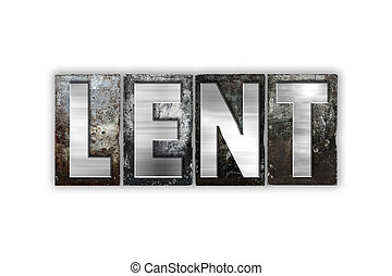 Lent Concept Isolated Metal Letterpress Type - The word...