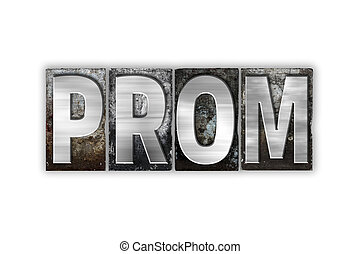 Prom Concept Isolated Metal Letterpress Type - The word Prom...