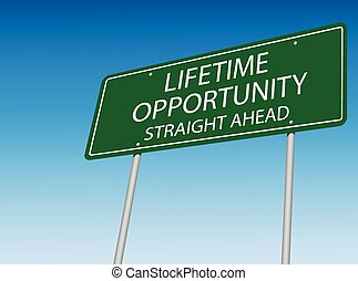 Lifetime Opportunity Road Sign - An illustration of Lifetime...