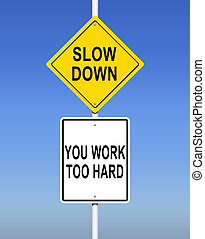 Slow Down, You Work Too Hard - An Illustration of Slow Down,...