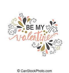 Be My Valentine. Valentine Day and Love lettering vector...