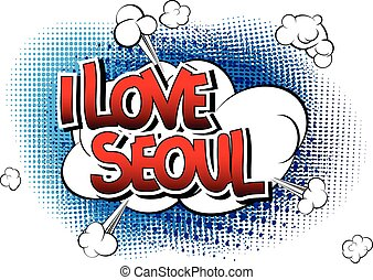 I Love Seoul - Comic book style word on comic book abstract...