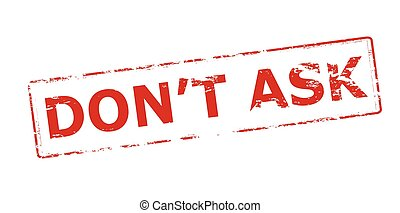 Don t ask - Rubber stamp with text don t ask inside, vector...