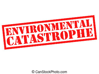 ENVIRONMENTAL CATASTROPHE
