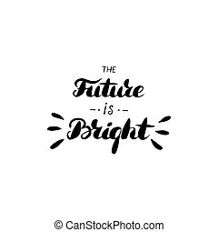 The future is bright - hand drawn inspiration quote