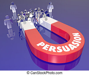 Persuasion Magnet Word Convincing People Customers Sales...
