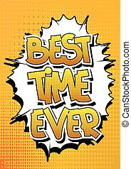 Best Time Ever - Comic book style word on comic book...