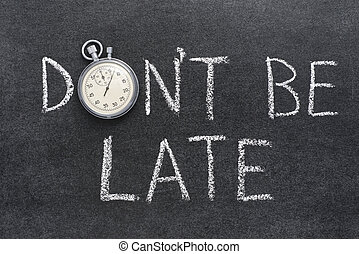 dont be late - don't be late phrase handwritten on...