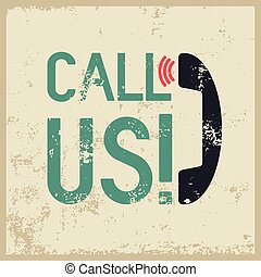 Call Us! Typographic retro grunge phone poster. Vector...