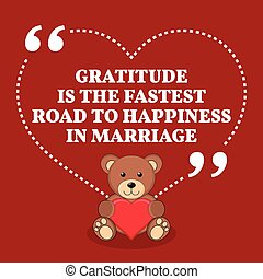 Inspirational love marriage quote. Gratitude is the fastest road to happiness in a marriage.