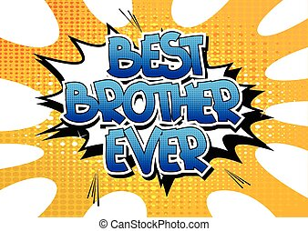 Best Brother Ever - Comic book style word on comic book...