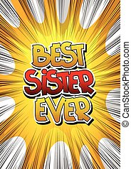 Best Sister Ever - Comic book style word on comic book...