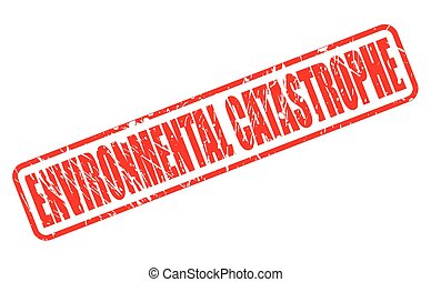ENVIRONMENTAL CATASTROPHE red stamp text on white