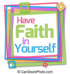 Have Faith In Yourself Colorful - Have faith in yourself...